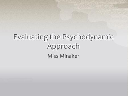 Miss Minaker.  When you evaluate an approach, you should mention one or more of the following Nature/nurture debate Determinism/freewill debate Reductionism/holism.