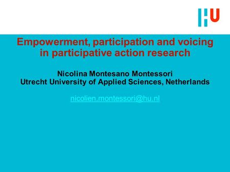 Empowerment, participation and voicing in participative action research Nicolina Montesano Montessori Utrecht University of Applied Sciences, Netherlands.