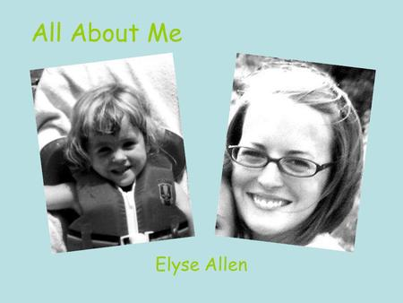 All About Me Elyse Allen. Things I Like I love to meet people from different cultures and learn about who they are and what their lives are like. I love.