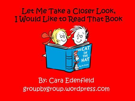 Let Me Take a Closer Look, I Would Like to Read That Book By: Cara Edenfield groupbygroup.wordpress.com.