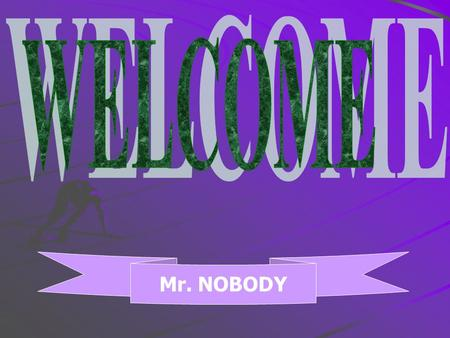 Mr. NOBODY MR NOBODY (ANONYMOUS) SYNOPSIS The poem talks about irresponsible behavior. The persona in the poem is most probably a parent who wants.