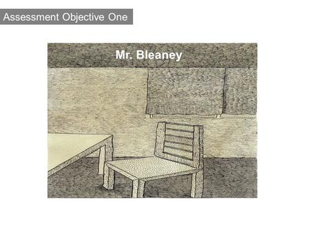 Assessment Objective One Mr. Bleaney. main menu  overview of Assessment Objective One overview of Assessment Objective One  i) Knowledge and understanding.