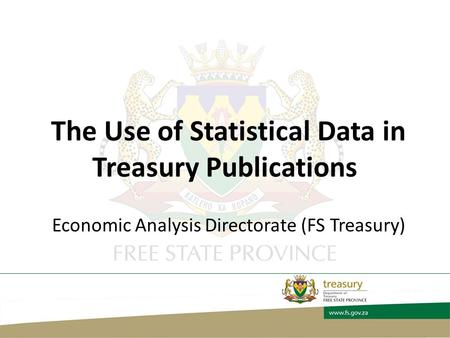 The Use of Statistical Data in Treasury Publications Economic Analysis Directorate (FS Treasury)