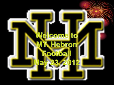 Welcome to MT. Hebron Football May 23, 2012. Parking Lot Extravaganza Volunteers-Registration, Salesmen, Comfort food attendants, Car Wash attendants.