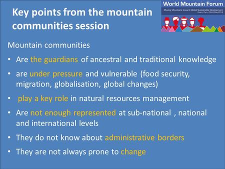 Mountain communities Are the guardians of ancestral and traditional knowledge are under pressure and vulnerable (food security, migration, globalisation,