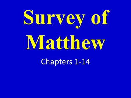 Survey of Matthew Chapters 1-14. I. General information.