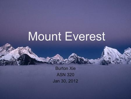 Mount Everest Burton Xie ASN 320 Jan 30, 2012. The Roof of the World Highest mountain in the world Named after Sir George Everest Elevation of 29,035.