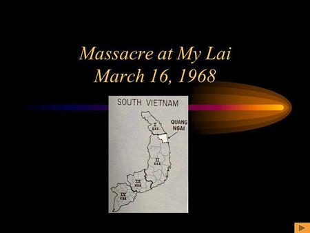 Massacre at My Lai March 16, 1968. What happened at My Lai? On March 16, 1968, the men of Charlie Company, 11th Brigade, Americal Division entered the.