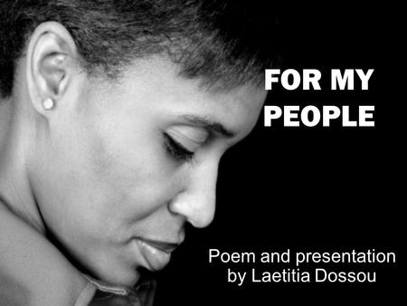 Poem and presentation by Laetitia Dossou FOR MY PEOPLE.