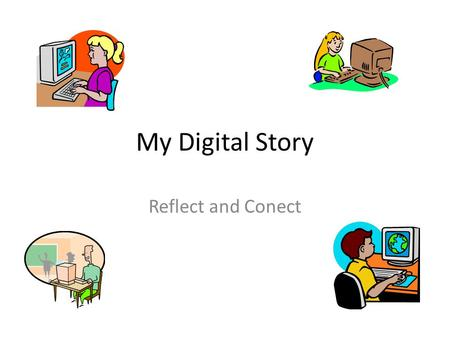 My Digital Story Reflect and Conect. Reflecting and collecting is using devices for evidence. We use Photos and documents and even videos to support our.