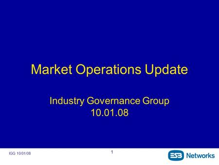IGG 10/01/08 1 Market Operations Update Industry Governance Group 10.01.08.