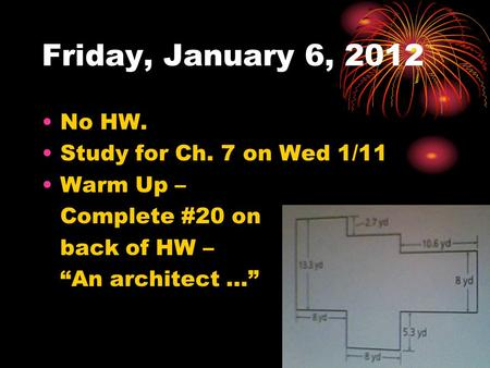 "Friday, January 6, 2012 No HW. Study for Ch. 7 on Wed 1/11 Warm Up – Complete #20 on back of HW – ""An architect …"""