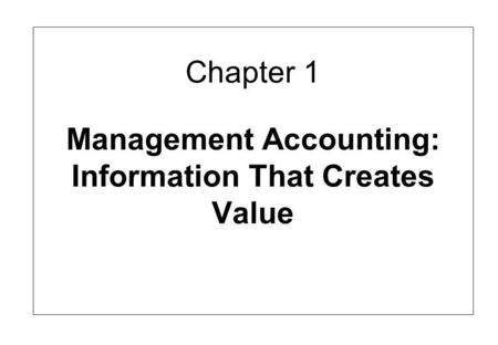 Chapter 1 Management Accounting: Information That Creates Value