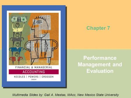 Performance Management and Evaluation Multimedia Slides by: Gail A. Mestas, MAcc, New Mexico State University Chapter 7.