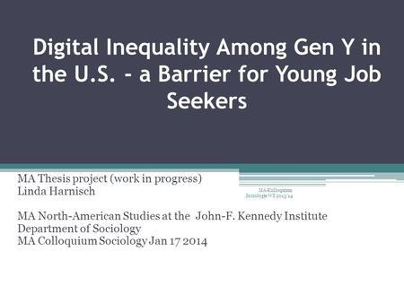Digital Inequality Among Gen Y in the U.S. - a Barrier for Young Job Seekers MA Thesis project (work in progress) Linda Harnisch MA North-American Studies.
