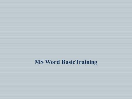 MS Word BasicTraining. Section One: Word Basics Section Objectives  Know how to open MS Word.  Be able to identify the Toolbar.  Know which Tabs on.