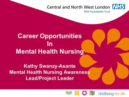 Career Opportunities In Mental Health Nursing Kathy Swanzy-Asante Mental Health Nursing Awareness Lead/Project Leader.