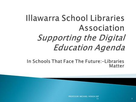 In Schools That Face The Future:-Libraries Matter PROFESSOR MICHAEL HOUGH.SEP 111.