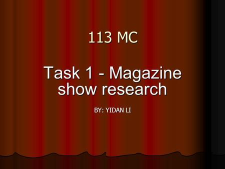 113 MC Task 1 - Magazine show research BY: YIDAN LI.