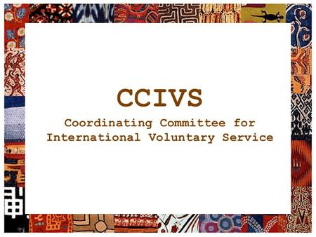 CCIVS Coordinating Committee for International Voluntary Service.