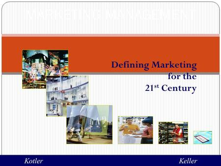 Defining Marketing for the 21 st Century MARKETING MANAGEMENT KotlerKeller.
