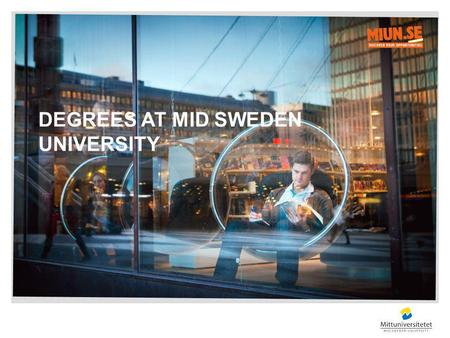 DEGREES AT MID SWEDEN UNIVERSITY. STRUCTURE OF QUALIFICATIONS 11-11-162Degrees at Mid Sweden University Years 2 3 4 5 6 7 8 Higher Education Diploma Professional.