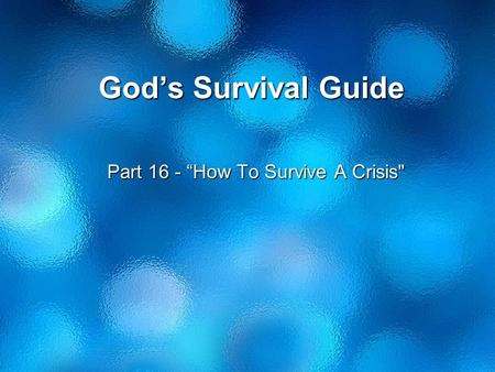 "God's Survival Guide Part 16 - ""How To Survive A Crisis"