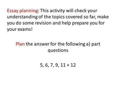 Essay planning: This activity will check your understanding of the topics covered so far, make you do some revision and help prepare you for your exams!