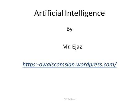 Artificial Intelligence By Mr. Ejaz https:-owaiscomsian.wordpress.com/ CIIT Sahiwal.