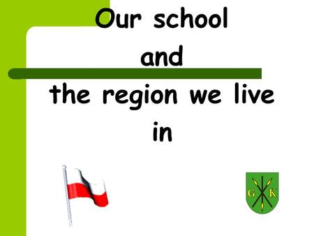 Our school and the region we live in. Where do we live? Kije is a village and administrative district in Pińczów County, Świętokrzyskie Voivodeship in.