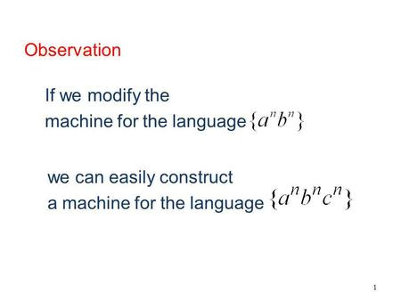 1 If we modify the machine for the language we can easily construct a machine for the language Observation.