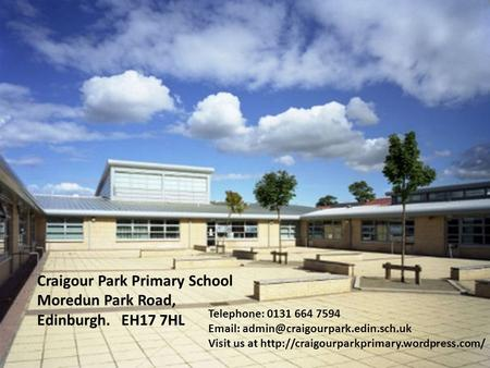 Craigour Park Primary School Moredun Park Road, Edinburgh. EH17 7HL Telephone: 0131 664 7594 Craigour Park Primary School.
