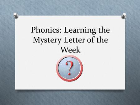 Phonics: Learning the Mystery Letter of the Week.
