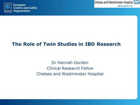 The Role of Twin Studies in IBD Research Dr Hannah Gordon Clinical Research Fellow Chelsea and Westminster Hospital.