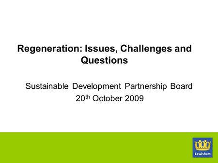 Sustainable Development Partnership Board 20 th October 2009 Regeneration: Issues, Challenges and Questions.