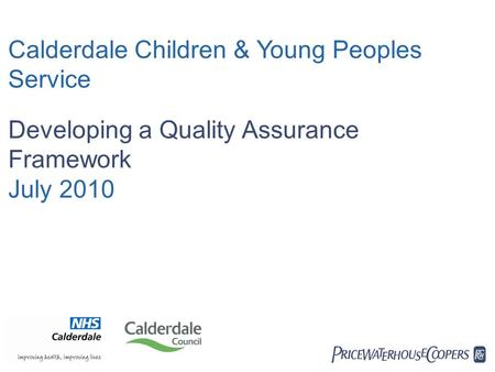  Calderdale Children & Young Peoples Service Developing a Quality Assurance Framework July 2010.