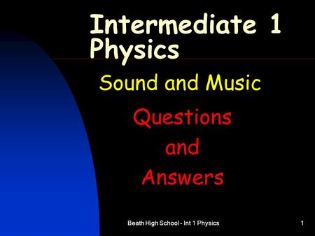 Beath High School - Int 1 Physics1 Intermediate 1 Physics Sound and Music Questions and Answers.