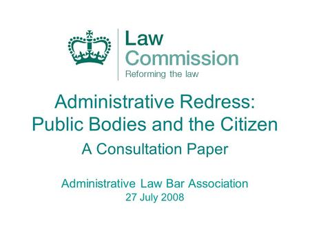 Administrative Redress: Public Bodies and the Citizen A Consultation Paper Administrative Law Bar Association 27 July 2008.