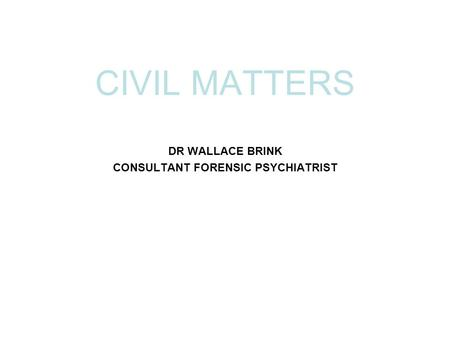 DR WALLACE BRINK CONSULTANT FORENSIC PSYCHIATRIST CIVIL MATTERS.