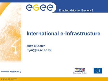 INFSO-RI-508833 Enabling Grids for E-sciencE  International e-Infrastructure Mike Mineter