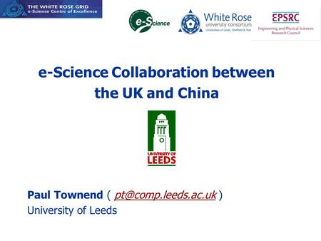 E-Science Collaboration between the UK and China Paul Townend (  University of Leeds.