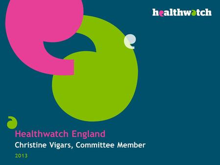 Healthwatch England Christine Vigars, Committee Member 2013.