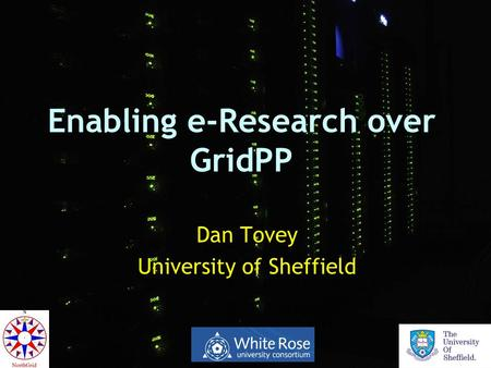 Enabling e-Research over GridPP Dan Tovey University of Sheffield.