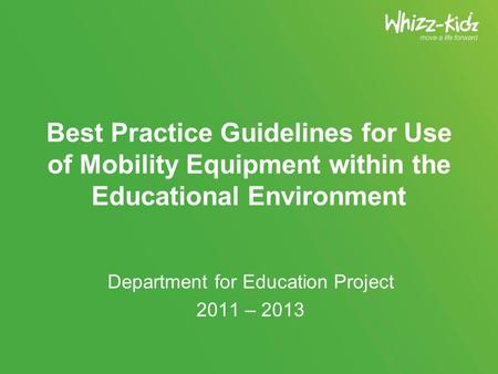 Best Practice Guidelines for Use of Mobility Equipment within the Educational Environment Department for Education Project 2011 – 2013.