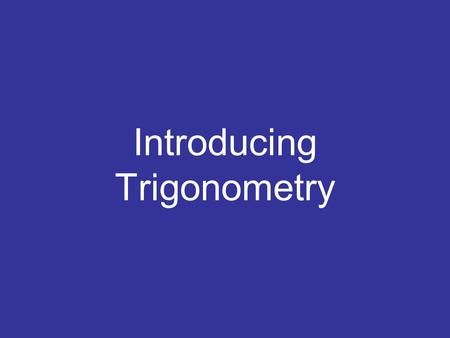 Introducing Trigonometry. 30 º Hypotenuse Adjacent Opposite.