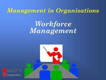Management in Organisations Workforce Management.