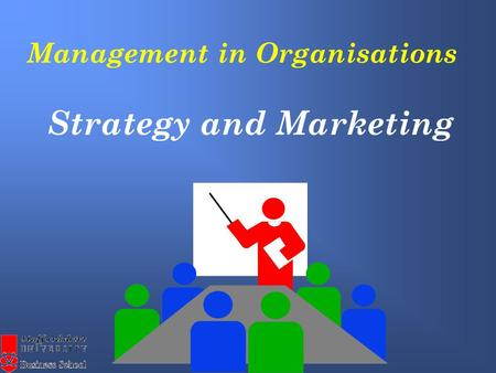 Management in Organisations Strategy and Marketing.