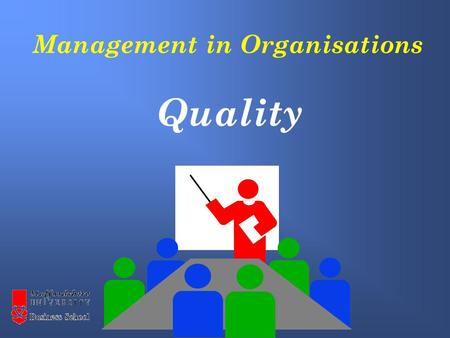 Management in Organisations Quality. The definition of quality The benefits from higher quality The quality cycle The economics of Quality Dimensions.