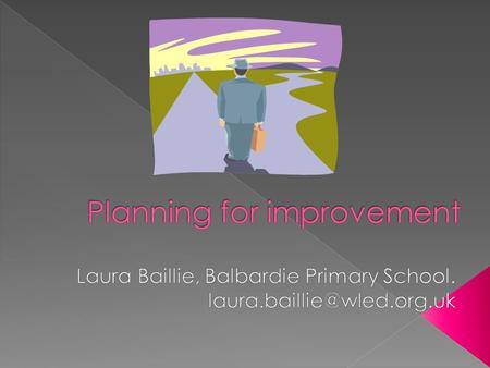  Planning for improvement within the school.  Planning for your own improvement as a leader.