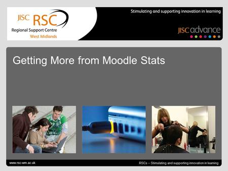 Go to View > Header & Footer to edit October 12, 2014 | slide 1 RSCs – Stimulating and supporting innovation in learning Getting More from Moodle Stats.
